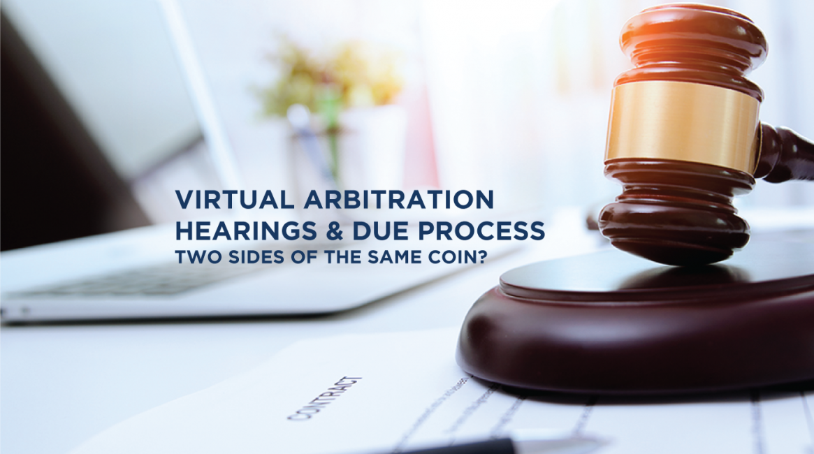 Virtual Arbitration Hearings and Due Process: Two Sides of The Same Coin?